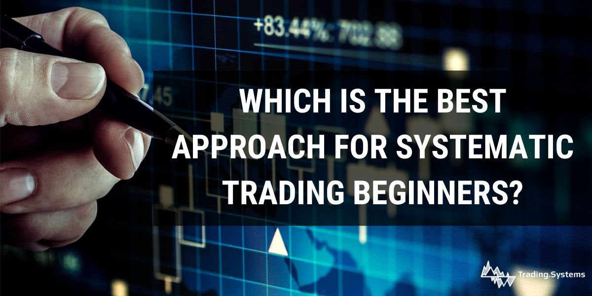 Which is the best approach for systematic trading beginners?