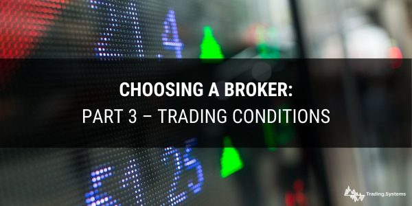Choosing a broker: Part 3 – Trading conditions